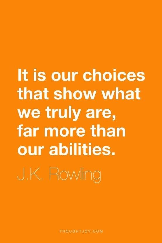 """""""São as nossas escolhas que mostram quem nós realmente somos, mais do que nossas habilidades."""" - J. K. Rowling"""